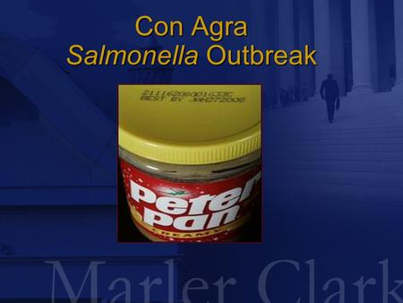 Con Agra Salmonella Outbreak. The Outbreak  November 2006 - State and Local Health Departments and CDC noted increase in S. Tennessee stool, urine and.