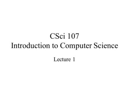 CSci 107 Introduction to Computer Science Lecture 1.