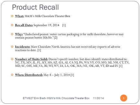 Product Recall ETM627 Erin Brett- M&M's Milk Chocolate Theater Box 11/30/14 1 What: M&M's Milk Chocolate Theater Box Recall Date: September 19, 2014 [1]