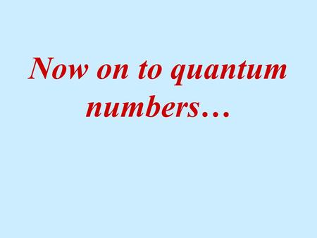 Now on to quantum numbers…