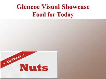 Glencoe Visual Showcase Food for Today. Oval seed with a light brown, soft shell Delicate, slightly sweet flavor Use in main dishes, desserts, and baked.