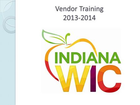 Vendor Training 2013-2014. Table of Contents State WIC Contact Information What is WIC? WIC Food Card Message from Vendor Manager Food Card Changes FY14.