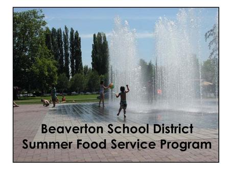 Beaverton School District Summer Food Service Program.