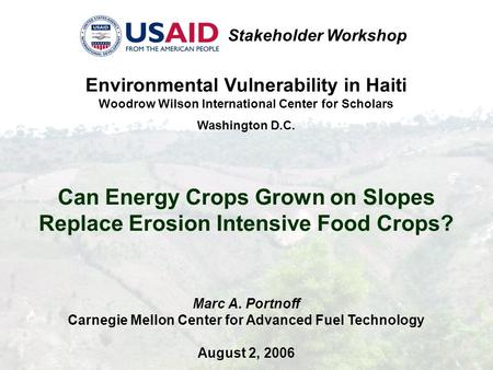 Environmental Vulnerability in Haiti Woodrow Wilson International Center for Scholars Washington D.C. Can Energy Crops Grown on Slopes Replace Erosion.