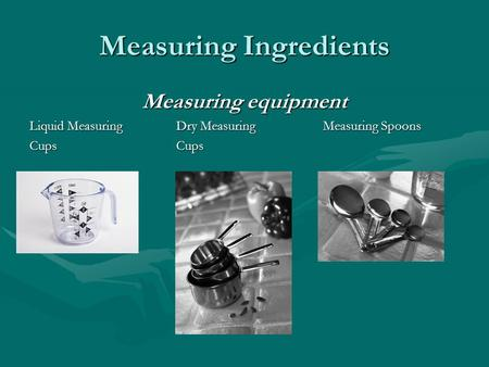 Measuring Ingredients Measuring equipment Liquid MeasuringDry Measuring Measuring Spoons CupsCups.