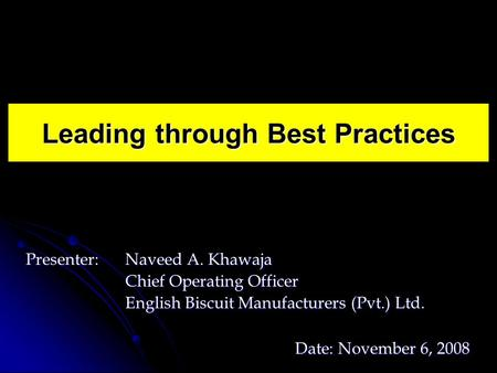 Presenter: Naveed A. Khawaja Chief Operating Officer Chief Operating Officer English Biscuit Manufacturers (Pvt.) Ltd. English Biscuit Manufacturers (Pvt.)
