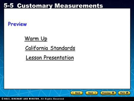 Holt CA Course 1 5-5 Customary Measurements Warm Up Warm Up Lesson Presentation Lesson Presentation California Standards California StandardsPreview.