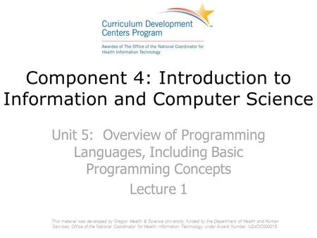 Component 4: Introduction to Information and Computer Science Unit 5: Overview of Programming Languages, Including Basic Programming Concepts Lecture 1.