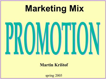 Marketing Mix Martin Krištof spring 2005. Introduction DEFINITION: Promotion is communication with actual and potential buyers OBJECTIVE: To convince.
