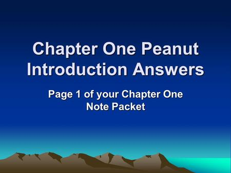 Chapter One Peanut Introduction Answers Page 1 of your Chapter One Note Packet.