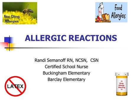 ALLERGIC REACTIONS Randi Semanoff RN, NCSN, CSN Certified School Nurse Buckingham Elementary Barclay Elementary.