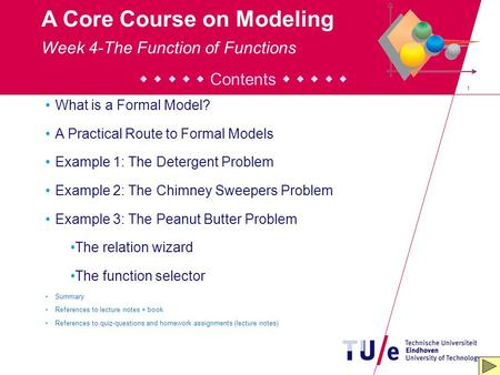 1 A Core Course on Modeling      Contents      What is a Formal Model? A Practical Route to Formal Models Example 1: The Detergent Problem Example.