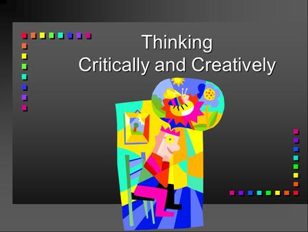 "Thinking Critically and Creatively. ""The function of education is to teach one to think intensively and to think critically. Intelligence plus character—that."