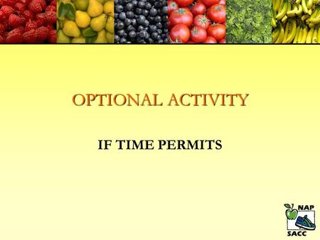 OPTIONAL ACTIVITY IF TIME PERMITS. BEVERAGES: Milk, water, or limited 100% Fruit Juice (up to 4 oz.) MILK: Breastmilk or iron fortified formula for infants;