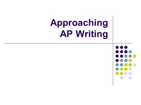Approaching AP Writing. General Tips Avoid pronouns Avoid other vague terms Simply say what you mean…how would you explain it in person? Mean what you.