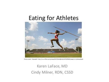 Eating for Athletes Karen LaFace, MD Cindy Milner, RDN, CSSD Photo credit: TableatNY