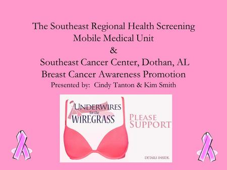 The Southeast Regional Health Screening Mobile Medical Unit & Southeast Cancer Center, Dothan, AL Breast Cancer Awareness Promotion Presented by: Cindy.