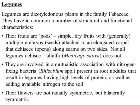 Legumes Legumes are dicotyledonous plants in the family Fabaceae. They have in common a number of structural and functional characteristics: Their fruits.