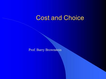 Cost and Choice Prof. Barry Brownstein. Sunk Costs l Lobster dinner example l sunk costs are irrelevant, they are no cost at all because they represent.