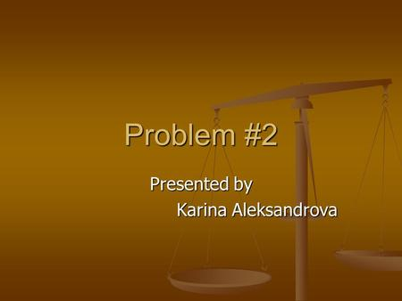 Problem #2 Presented by Karina Aleksandrova. Problem #2 Use knowledge of demand to answer six questions Use knowledge of demand to answer six questions.