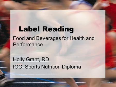 Label Reading Food and Beverages for Health and Performance Holly Grant, RD IOC, Sports Nutrition Diploma.