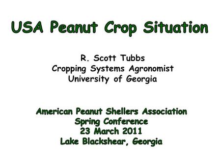 R. Scott Tubbs Cropping Systems Agronomist University of Georgia.