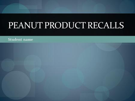 Student name PEANUT PRODUCT RECALLS. Key Points For Demand  Industry fears impact on sales of unaffected foods.  Consumers may tire of checking recall.
