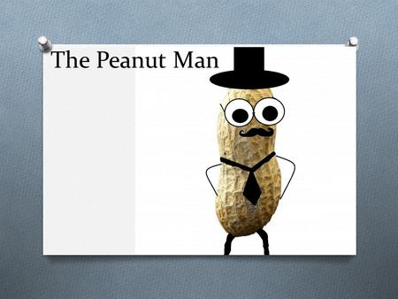 The Peanut Man. Dr. Charles Peanut Loyal Trustworthy Honest Stern Brave Intelligent Handsome Positive Encouraging Loving Inspirational Fun Selfless Dependable.