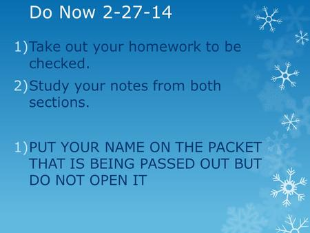 Do Now 2-27-14 1)Take out your homework to be checked. 2)Study your notes from both sections. 1)PUT YOUR NAME ON THE PACKET THAT IS BEING PASSED OUT BUT.