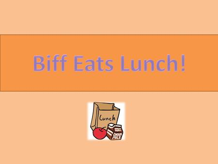Guess the Missing Word… Biff was _ _ _ _ _ _. Biff was h _ _ _ _ _. Biff was h _ _ _ _ y. Biff was hungry. He wanted to _ _ _ a sandwich. He wanted to.