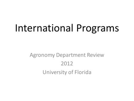 International Programs Agronomy Department Review 2012 University of Florida.