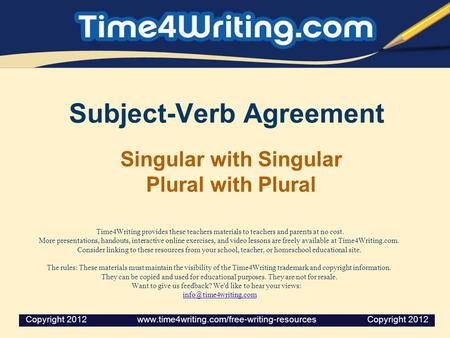 Subject-Verb Agreement Singular with Singular Plural with Plural Time4Writing provides these teachers materials to teachers and parents at no cost. More.