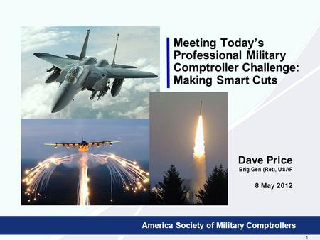 1 Booz Allen Hamilton Proprietary Meeting Today's Professional Military Comptroller Challenge: Making Smart Cuts Dave Price Brig Gen (Ret), USAF 8 May.