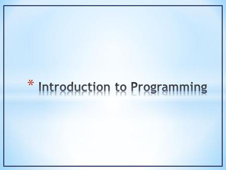 * Programming is the activity of creating a set of detailed instructions (program) that when carried out on a consistent set of inputs will result in.