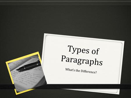Types of Paragraphs What's the Difference?. Different Types of Paragraphs  DESCRIPTIVE: To inform or entertain -The writing gives the reader enough details.