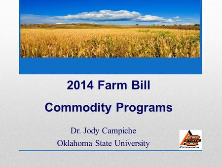 Dr. Jody Campiche Oklahoma State University 2014 Farm Bill Commodity Programs.