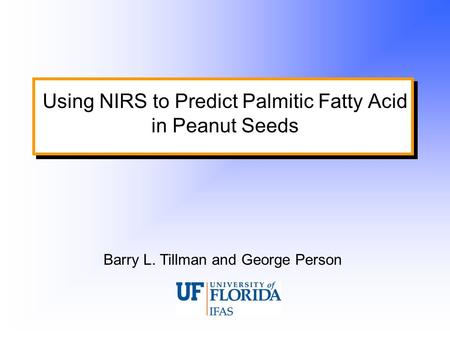 Using NIRS to Predict Palmitic Fatty Acid in Peanut Seeds Barry L. Tillman and George Person.