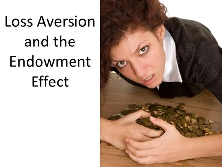 Loss Aversion and the Endowment Effect. PastExpected Future Alternative Nearby additional Relevant Observed Current Multiple Alternative Our choices and.