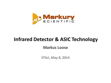 Infrared Detector & ASIC Technology Markus Loose STScI, May 8, 2014.