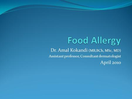 Dr. Amal Kokandi (MB,BCh, MSc, MD) Assistant professor, Consultant dermatologist April 2010.