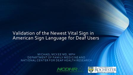 Validation of the Newest Vital Sign in American Sign Language for Deaf Users MICHAEL MCKEE MD, MPH DEPARTMENT OF FAMILY MEDICINE AND NATIONAL CENTER FOR.