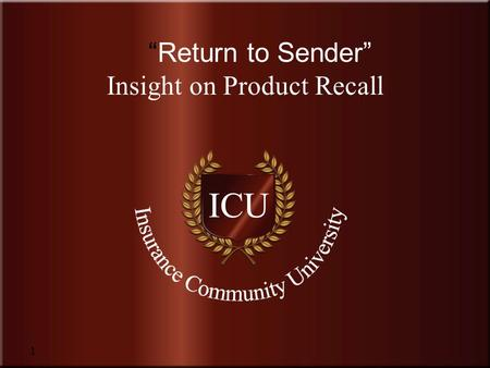"Insurance Community University 1 ""Return to Sender"" Insight on Product Recall."