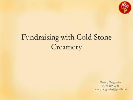 Fundraising with Cold Stone Creamery Brandy Bergmeier (719) 659-0386