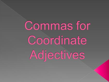  L.7.2 Use a comma to separate coordinate adjectives.