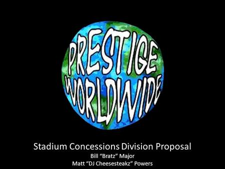 "Stadium Concessions Division Proposal Bill ""Bratz"" Major Matt ""DJ Cheesesteakz"" Powers."