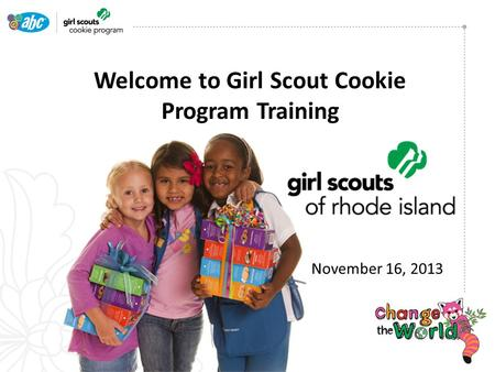Welcome to Girl Scout Cookie Program Training November 16, 2013.