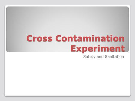 Cross Contamination Experiment Safety and Sanitation.