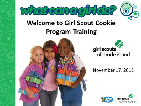 November 17, 2012 Welcome to Girl Scout Cookie Program Training.