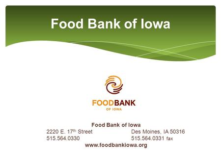 Food Bank of Iowa 2220 E. 17 th Street Des Moines, IA 50316 515.564.0330 515.564.0331 fax www.foodbankiowa.org.