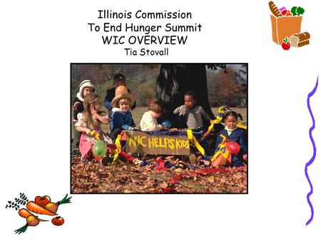 Illinois Commission To End Hunger Summit WIC OVERVIEW Tia Stovall.
